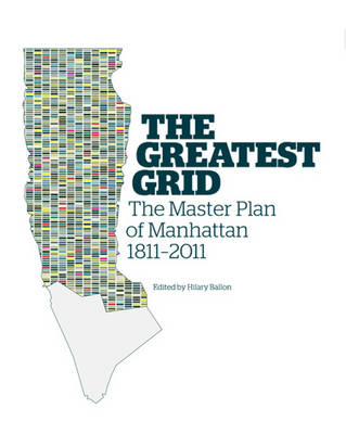 The Greatest Grid: The Master Plan of Manhattan, 1811-2011 (Hardback)