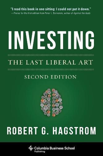 Investing: The Last Liberal Art - Columbia Business School Publishing (Hardback)