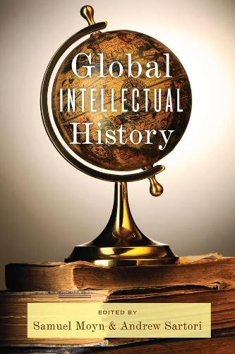 Global Intellectual History - Columbia Studies in International and Global History (Hardback)
