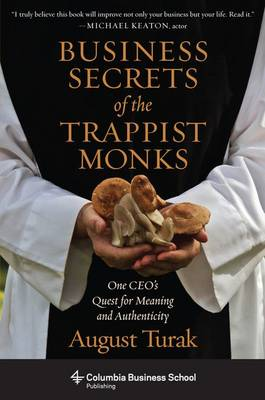 Business Secrets of the Trappist Monks: One CEO's Quest for Meaning and Authenticity - Columbia Business School Publishing (Hardback)