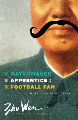 The Matchmaker, the Apprentice, and the Football Fan: More Stories of China - Weatherhead Books on Asia (Hardback)