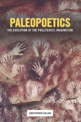 Paleopoetics: The Evolution of the Preliterate Imagination (Hardback)