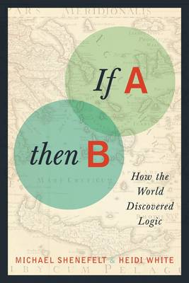 If A, Then B: How the World Discovered Logic (Hardback)