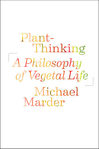 Plant-Thinking: A Philosophy of Vegetal Life (Paperback)
