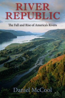 River Republic: The Fall and Rise of America's Rivers (Hardback)