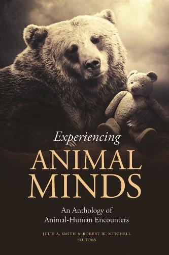 Experiencing Animal Minds: An Anthology of Animal-Human Encounters - Critical Perspectives on Animals: Theory, Culture, Science, and Law (Paperback)