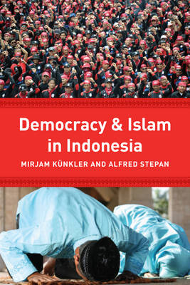 Democracy and Islam in Indonesia - Religion, Culture, and Public Life (Hardback)