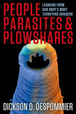 People, Parasites, and Plowshares: Learning From Our Body's Most Terrifying Invaders (Hardback)