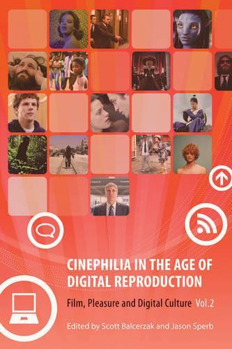Cinephilia in the Age of Digital Reproduction: Film, Pleasure, and Digital Culture (Paperback)