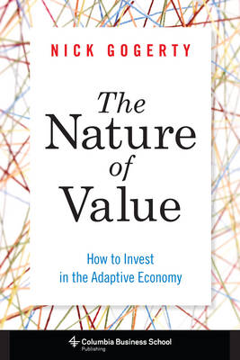 The Nature of Value: How to Invest in the Adaptive Economy - Columbia Business School Publishing (Hardback)