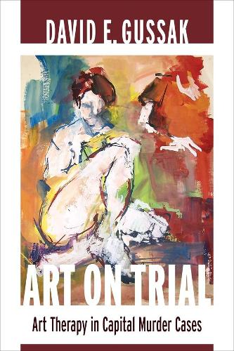 Art on Trial: Art Therapy in Capital Murder Cases (Hardback)
