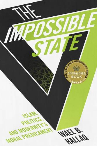 The Impossible State: Islam, Politics, and Modernity's Moral Predicament (Hardback)