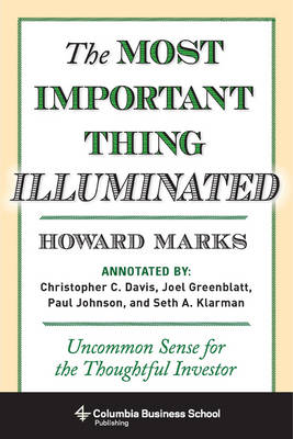The Most Important Thing Illuminated: Uncommon Sense for the Thoughtful Investor - Columbia Business School Publishing (Hardback)