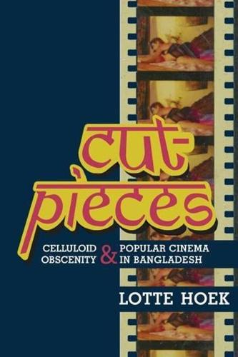 Cut-Pieces: Celluloid Obscenity and Popular Cinema in Bangladesh - South Asia Across the Disciplines (Paperback)