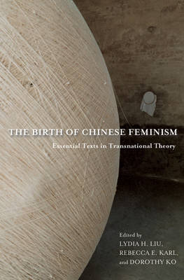 The Birth of Chinese Feminism: Essential Texts in Transnational Theory - Weatherhead Books on Asia (Hardback)