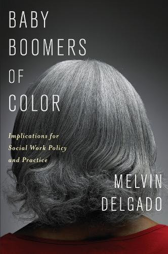 Baby Boomers of Color: Implications for Social Work Policy and Practice (Hardback)