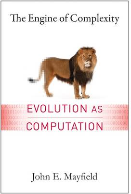 The Engine of Complexity: Evolution as Computation (Hardback)