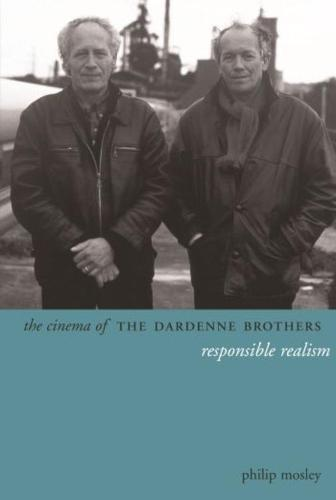 The Cinema of the Dardenne Brothers: Responsible Realism - Directors' Cuts (Hardback)