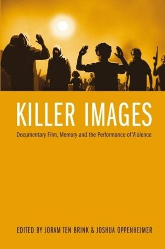 Killer Images: Documentary Film, Memory and the Performance of Violence - Nonfictions (Hardback)