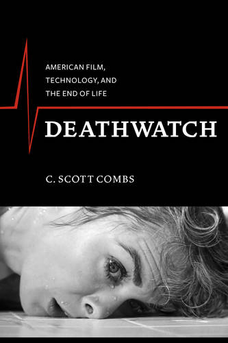 Deathwatch: American Film, Technology, and the End of Life - Film and Culture Series (Paperback)