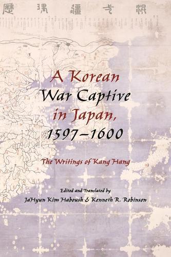 A Korean War Captive in Japan, 1597-1600: The Writings of Kang Hang (Hardback)