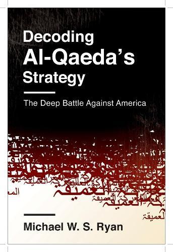 Decoding Al-Qaeda's Strategy: The Deep Battle Against America (Hardback)