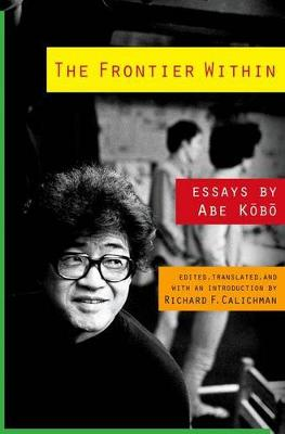 The Frontier Within: Essays by Abe Kobo - Weatherhead Books on Asia (Hardback)