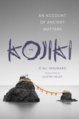 The Kojiki: An Account of Ancient Matters - Translations from the Asian Classics (Hardback)