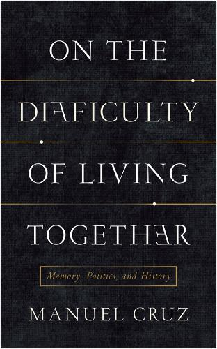 On the Difficulty of Living Together: Memory, Politics, and History - New Directions in Critical Theory (Hardback)