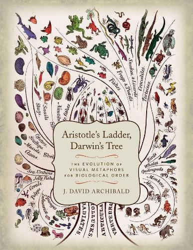 Aristotle's Ladder, Darwin's Tree: The Evolution of Visual Metaphors for Biological Order (Hardback)