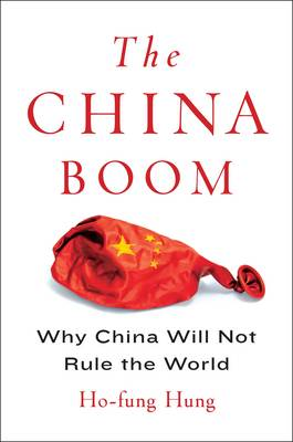 The China Boom: Why China Will Not Rule the World - Contemporary Asia in the World (Hardback)