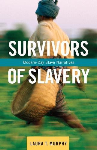 Survivors of Slavery: Modern-Day Slave Narratives (Paperback)