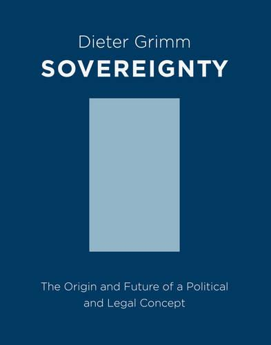 Sovereignty: The Origin and Future of a Political and Legal Concept - Columbia Studies in Political Thought / Political History (Hardback)