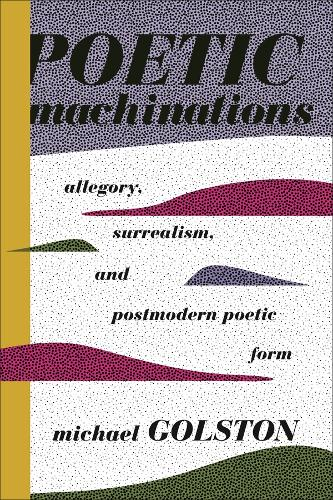 Poetic Machinations: Allegory, Surrealism, and Postmodern Poetic Form (Hardback)