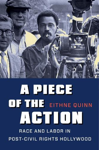 A Piece of the Action: Race and Labor in Post-Civil Rights Hollywood (Paperback)
