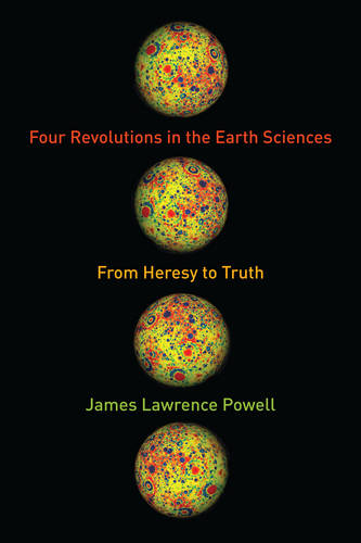 Four Revolutions in the Earth Sciences: From Heresy to Truth (Hardback)