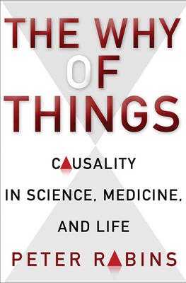 The Why of Things: Causality in Science, Medicine, and Life (Hardback)