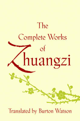 The Complete Works of Zhuangzi - Translations from the Asian Classics (Hardback)