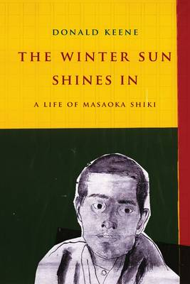 The Winter Sun Shines In: A Life of Masaoka Shiki - Asia Perspectives: History, Society, and Culture (Hardback)