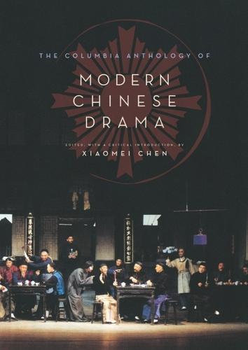 The Columbia Anthology of Modern Chinese Drama - Weatherhead Books on Asia (Hardback)