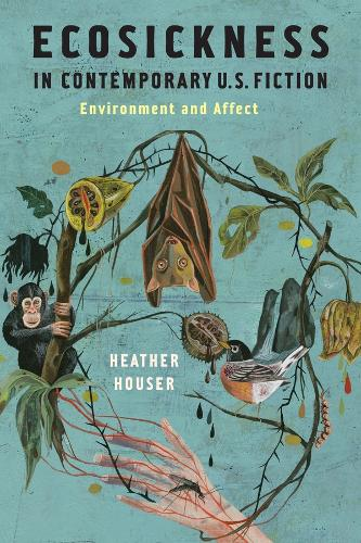 Ecosickness in Contemporary U.S. Fiction: Environment and Affect - Literature Now (Hardback)