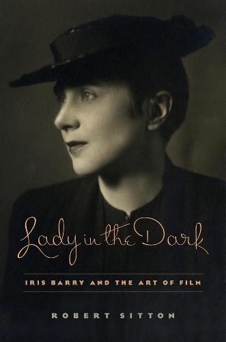 Lady in the Dark: Iris Barry and the Art of Film (Hardback)