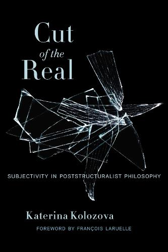 Cut of the Real: Subjectivity in Poststructuralist Philosophy (Hardback)