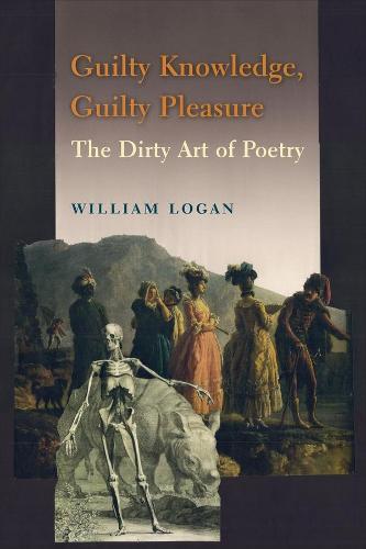 Guilty Knowledge, Guilty Pleasure: The Dirty Art of Poetry (Hardback)