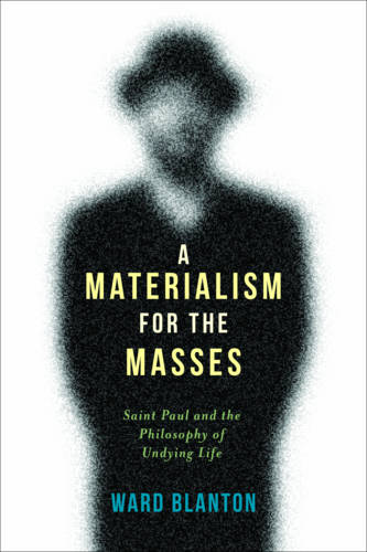 A Materialism for the Masses: Saint Paul and the Philosophy of Undying Life - Insurrections: Critical Studies in Religion, Politics, and Culture (Paperback)