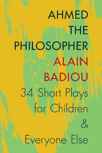 Ahmed the Philosopher: Thirty-Four Short Plays for Children and Everyone Else (Hardback)
