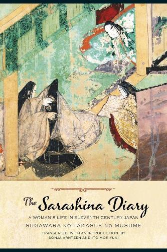 The Sarashina Diary: A Woman's Life in Eleventh-Century Japan - Translations from the Asian Classics (Hardback)