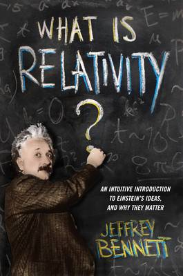 What Is Relativity?: An Intuitive Introduction to Einstein's Ideas, and Why They Matter (Paperback)
