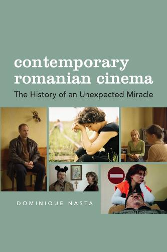 Contemporary Romanian Cinema: The History of an Unexpected Miracle (Hardback)