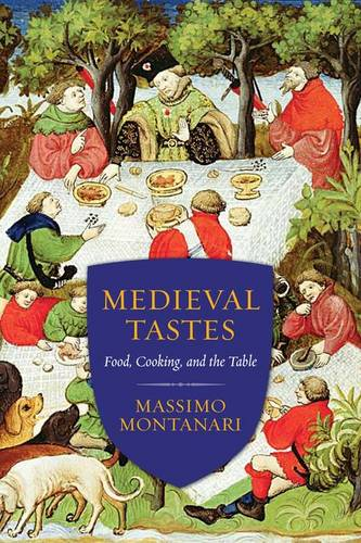 Medieval Tastes: Food, Cooking, and the Table - Arts and Traditions of the Table: Perspectives on Culinary History (Hardback)